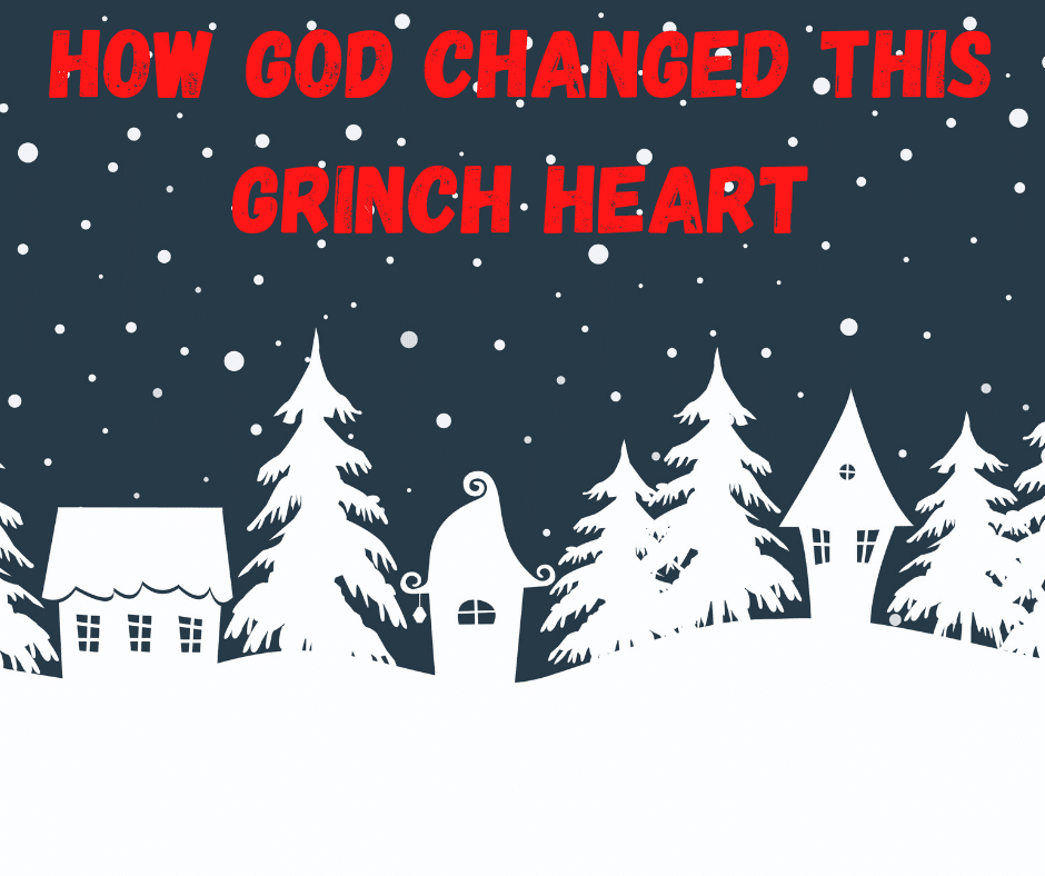 How God Changed This Grinch Heart!
